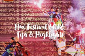 FESTIVAL HUE 2018: TIPS & HIGHLIGHTS